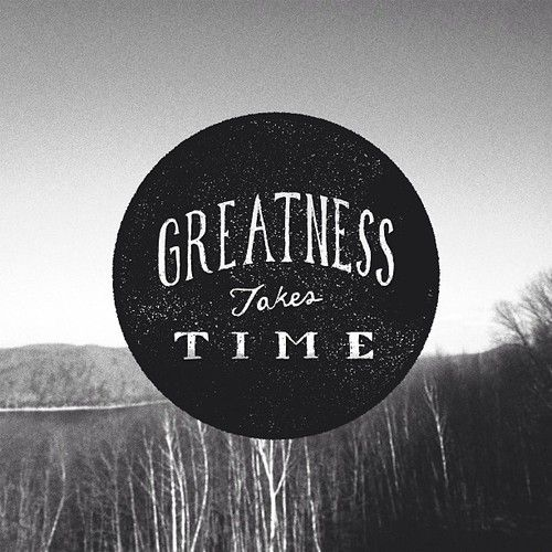 greatness-takes-time